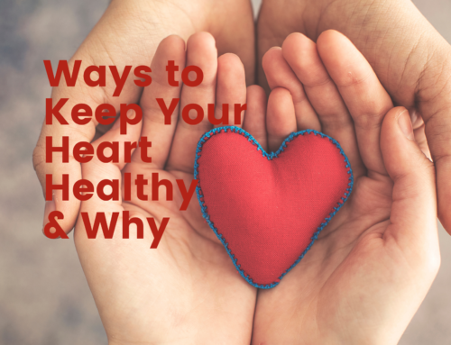 Ways to Keep Your Heart Healthy & Why